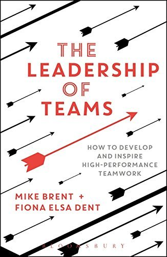 The Leadership of Teams: How to Develop and Inspire High-Performance Teamwork