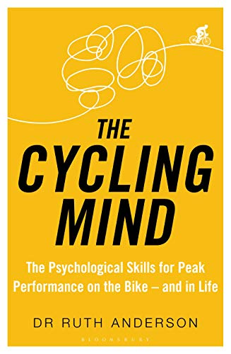 The Cycling Mind: The Psychological Skills for Peak Performance on the Bike - and in Life