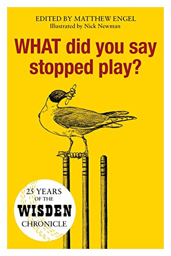 WHAT Did You Say Stopped Play?: 25 Years of the Wisden Chronicle