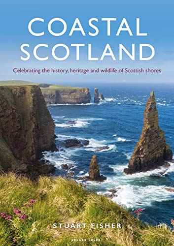 Coastal Scotland: Celebrating the History, Heritage and Wildlife of Scottish Shores