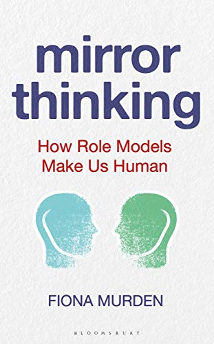 Mirror Thinking: How Role Models Make Us Human (Bloomsbury Sigma)