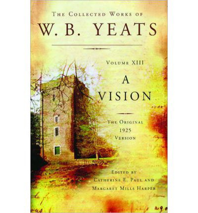 A Vision (1925) (Collected Works of W. B. Yeats, Vol. XIII)