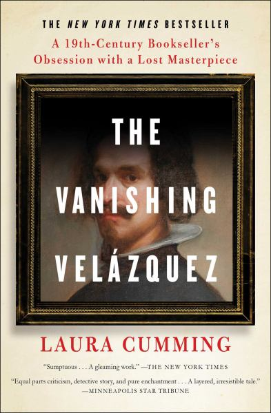 The Vanishing Velazquez: A 19th Century Bookseller's Obsession with a Lost Masterpiece