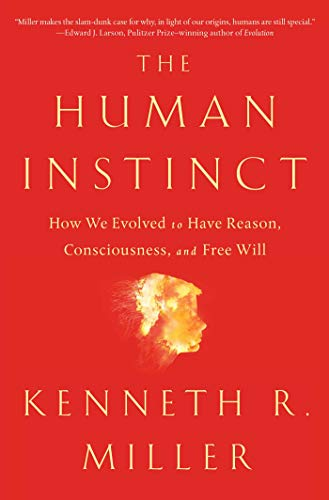 The Human Instinct: How We Evolved to Have Reason, Consciousness, and Free Will
