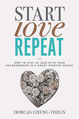 Start, Love, Repeat: How to Stay in Love with Your Entrepreneur in a Crazy Start-Up World