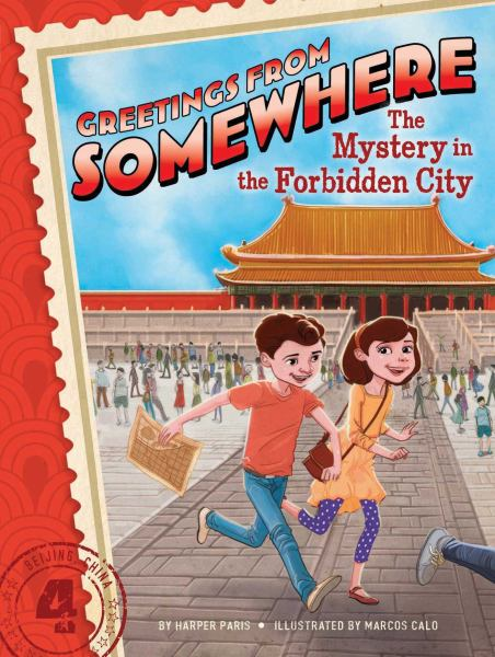 The Mystery in the Forbidden City (Greetings From Somewhere, Bk. 4)