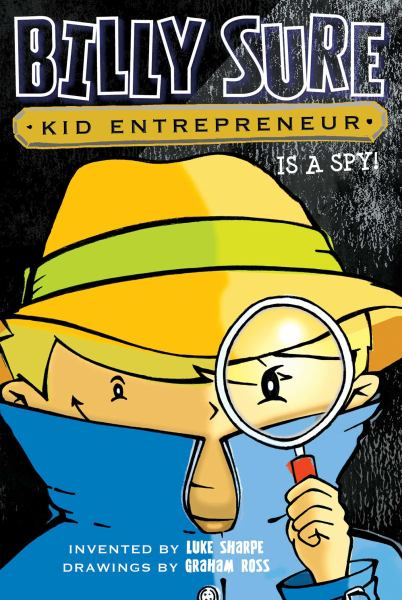 Billy Sure, Kid Entrepreneur Is a Spy! (Billy Sure, Bk. 6)