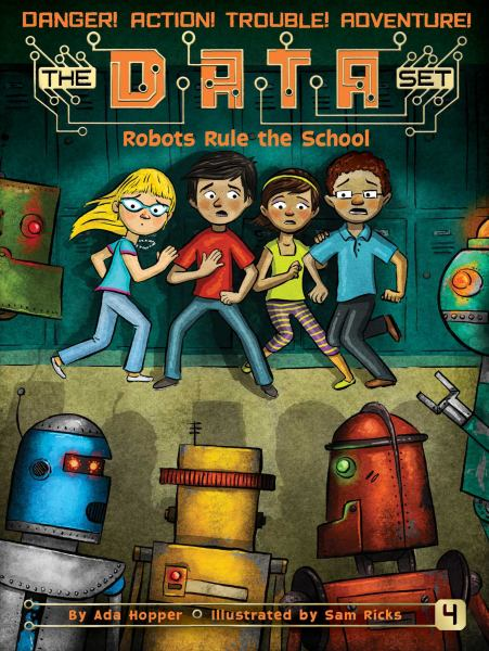 Robots Rule the School (The DATA Set, Bk. 4)