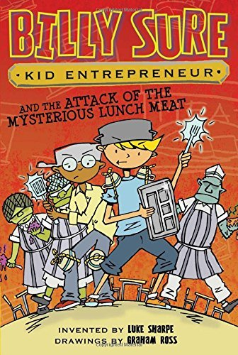 Billy Sure Kid Entrepreneur and the Attack of the Mysterious Lunch Meat (Billy Sure, Bk. 12)