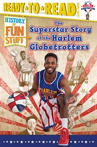 The Superstar Story of the Harlem Globetrotters (History of Fun Stuff, Ready-to-Read Level 3)