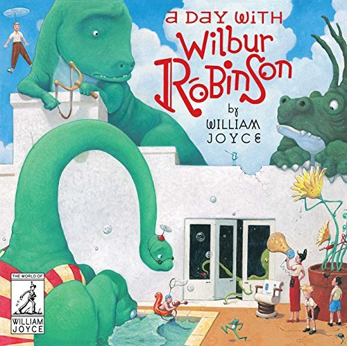 A Day with Wilbur Robinson (The World of William Joyce)