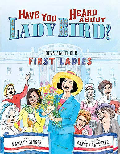 Have You Heard About Lady Bird? Poems About Our First Ladies