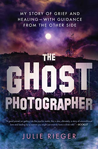 The Ghost Photographer: My Story of Grief and Healing - with Guidance from the Other Side