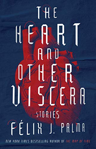 The Heart and Other Viscera: Stories