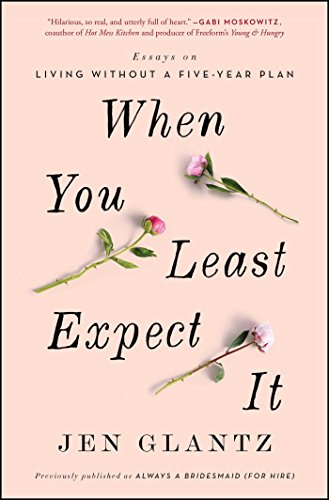 When You Least Expect It: Essays on Living without a Five-Year Plan