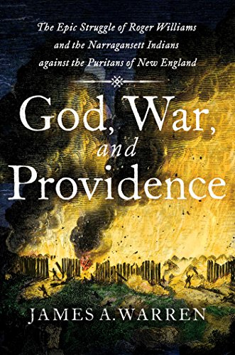 God, War, and Providence: The Epic Struggle of Roger Williams and the Narragansett Indians Against the Puritans of New England