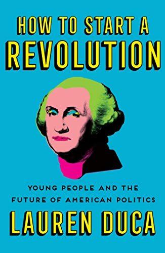 How to Start a Revolution: Young People and the Future of American Politics