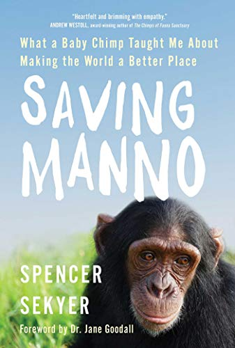 Saving Manno: What a Baby Chimp Taught Me About Making the World a Better Place