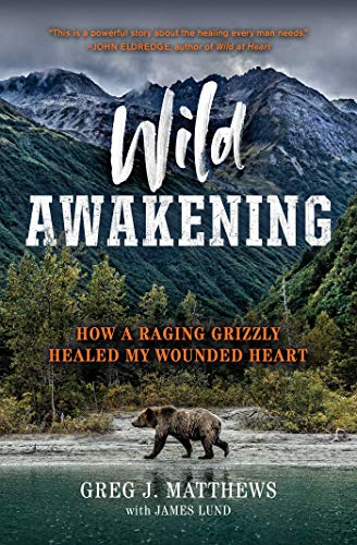 Wild Awakening: How a Raging Grizzly Healed My Wounded Heart