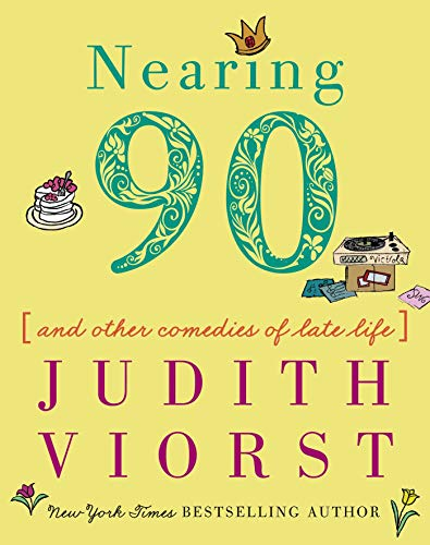 Nearing Ninety: And Other Comedies of Late Life (Judith Viorst's Decades)