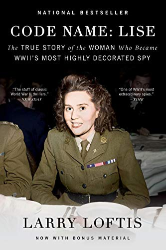 Code Name: Lise - The True Story of the Woman Who Became WWII's Most Highly Decorated Spy