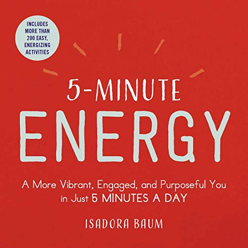 5-Minute Energy: A More Vibrant, Engaged, and Purposeful You in Just 5 Minutes a Day