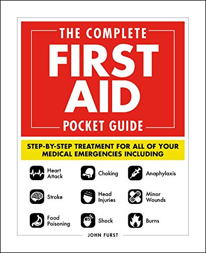 The Complete First Aid Pocket Guide: Step-by-Step Treatment for All of Your Medical Emergencies Including  • Heart Attack  • Stroke • Food Poiso