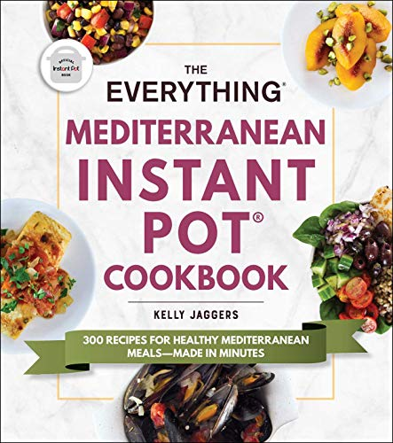 The Everything Mediterranean Instant Pot Cookbook
