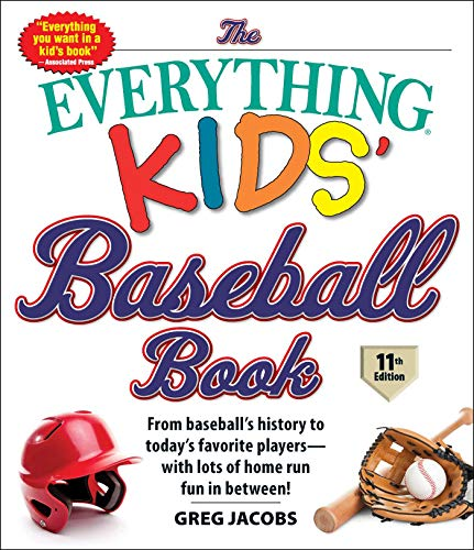 Baseball Book: From Baseball's History to Today's Favorite Players - with Lots of Home Run Fun in Between! (The Everything Kids')