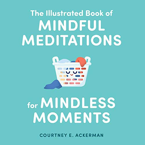 The Illustrated Book of Mindful Meditations for Mindless Moments