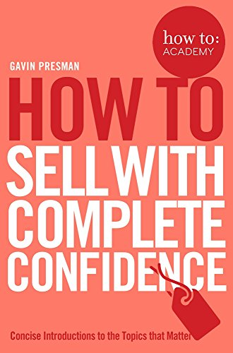 How To Sell with Complete Confidence (How To: Academy, Bk. 9)