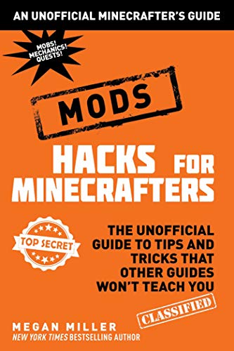 Hacks for Minecrafters - Mods: The Unofficial Guide to Tips and Tricks That Other Guides Won't Teach You (Unofficial Minecrafters Hacks)