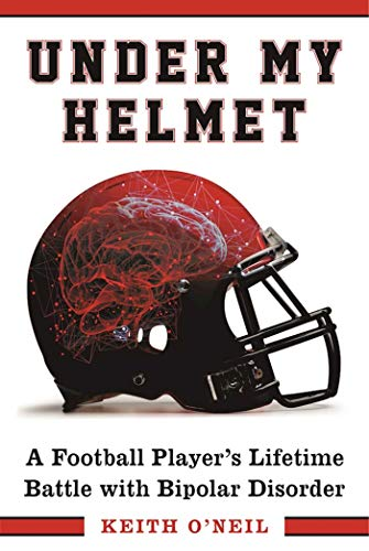 Under My Helmet: A Football Player's Lifelong Battle with Bipolar Disorder