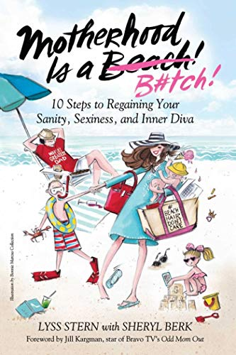 Motherhood Is a B#tch!: 10 Steps to Regaining Your Sanity, Sexiness, and Inner Diva