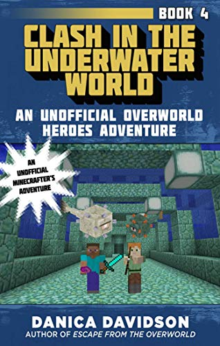 Clash in the Underwater World (An Unofficial Overworld Heroes Adventure, Bk. 4)