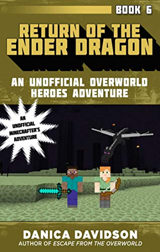Return of the Ender Dragon (An Unofficial Overworld Heroes Adventure, Bk. 6)