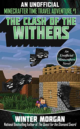 The Clash of the Withers (An Unofficial Minecrafters Time Travel Adventure, Bk. 1)