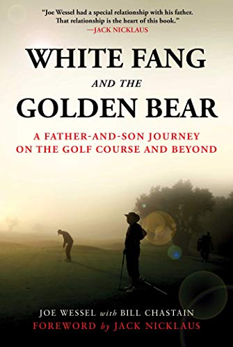 White Fang and the Golden Bear: A Father-and-Son Journey on the Golf Course and Beyond