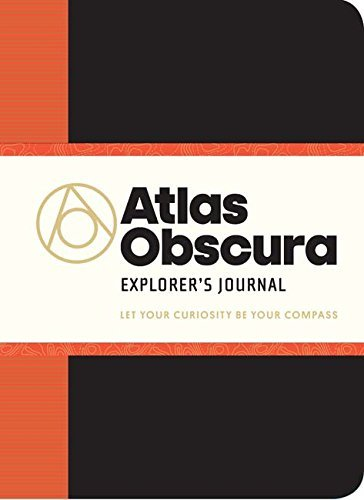 Atlas Obscura Explorer's Journal: Let Your Curiosity Be Your Compass