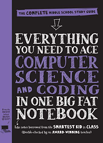 Everything You Need to Ace Computer Science and Coding in One Big Fat Notebook (The Complete Middle School Study Guide)
