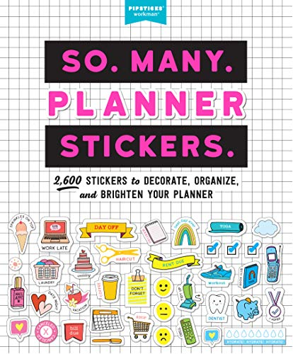 So. Many. Planner Stickers.: 2,600 Stickers to Decorate, Organize, and Brighten Your Planner (Pipsticks+Workman)