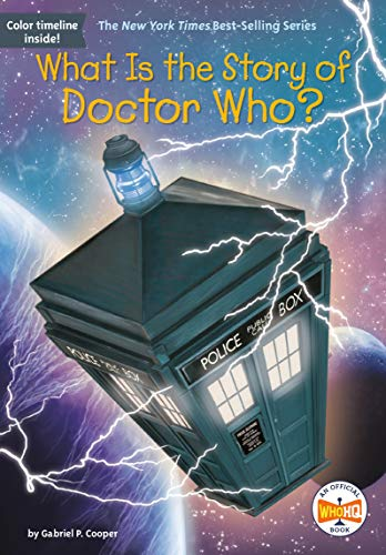 What Is the Story of Doctor Who? (What is the Story Of?)