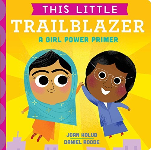 A Girl Power Primer (This Little Trailblazer)