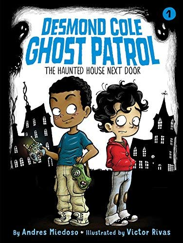The Haunted House Next Door (Desmond Cole Ghost Patrol, Bk. 1)