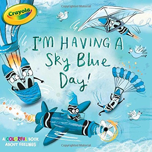 I'm Having a Sky Blue Day!: A Colorful Book About Feelings (Crayola)