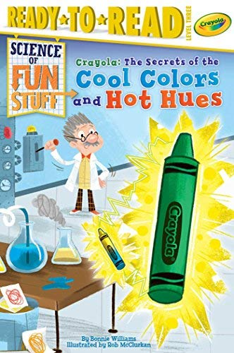 Crayola! The Secrets of the Cool Colors and Hot Hues (Science of Fun Stuff, Ready-to-Read! Level 3)