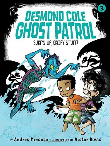 Surf's Up, Creepy Stuff! (Desmond Cole Ghost Patrol, Bk. 3)