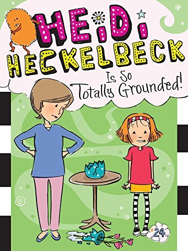 Heidi Heckelbeck Is So Totally Grounded! (Heidi Heckelbeck, Bk. 24)