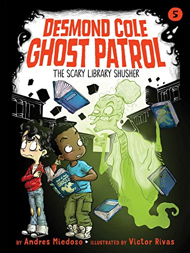 The Scary Library Shusher (Desmond Cole Ghost Patrol, Bk. 5)