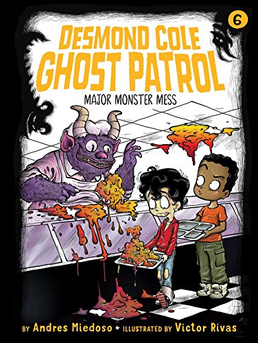 Major Monster Mess (Desmond Cole Ghost Patrol, Bk. 6)